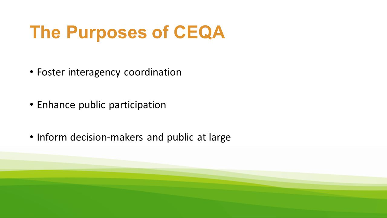 The Purposes of CEQA Foster interagency coordination Enhance public participation Inform decision-makers and public at large