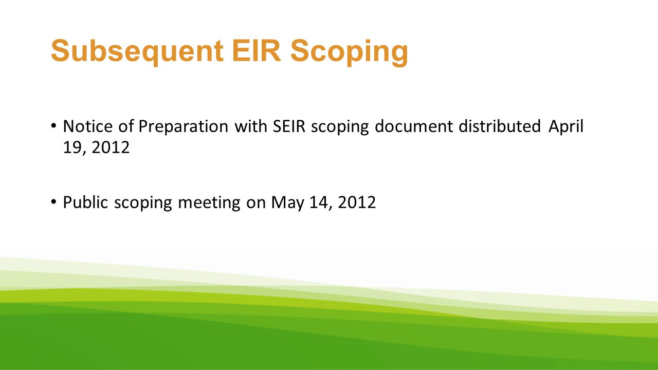 Subsequent EIR Scoping Notice of Preparation with SEIR scoping document distributed April 19, 2012 Public scoping meeting on May 14, 2012