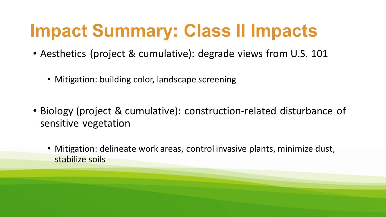 Impact Summary: Class II Impacts Aesthetics (project & cumulative): degrade views from U.S. 101 Mitigation: building color, landscape screening Biolog