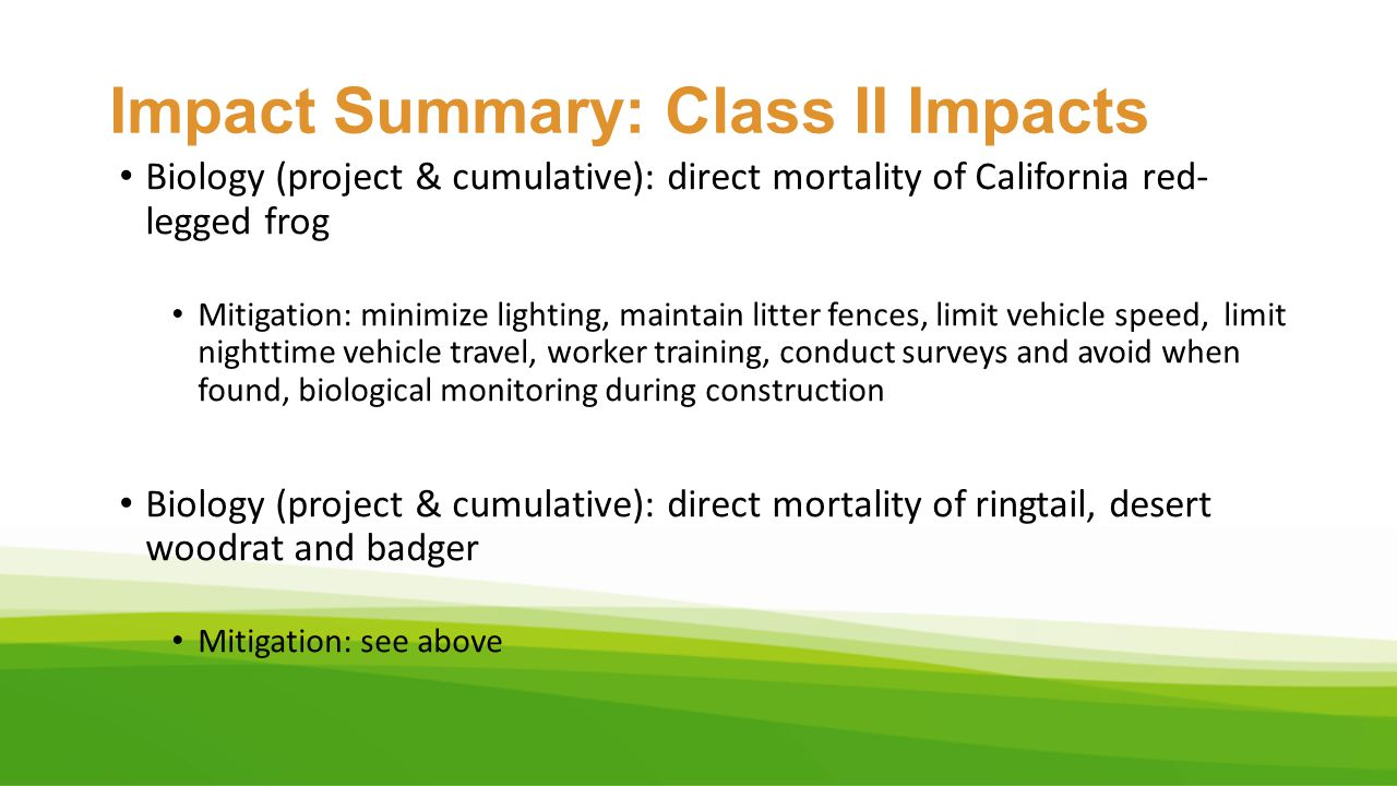 Impact Summary: Class II Impacts Biology (project & cumulative): direct mortality of California red- legged frog Mitigation: minimize lighting, mainta
