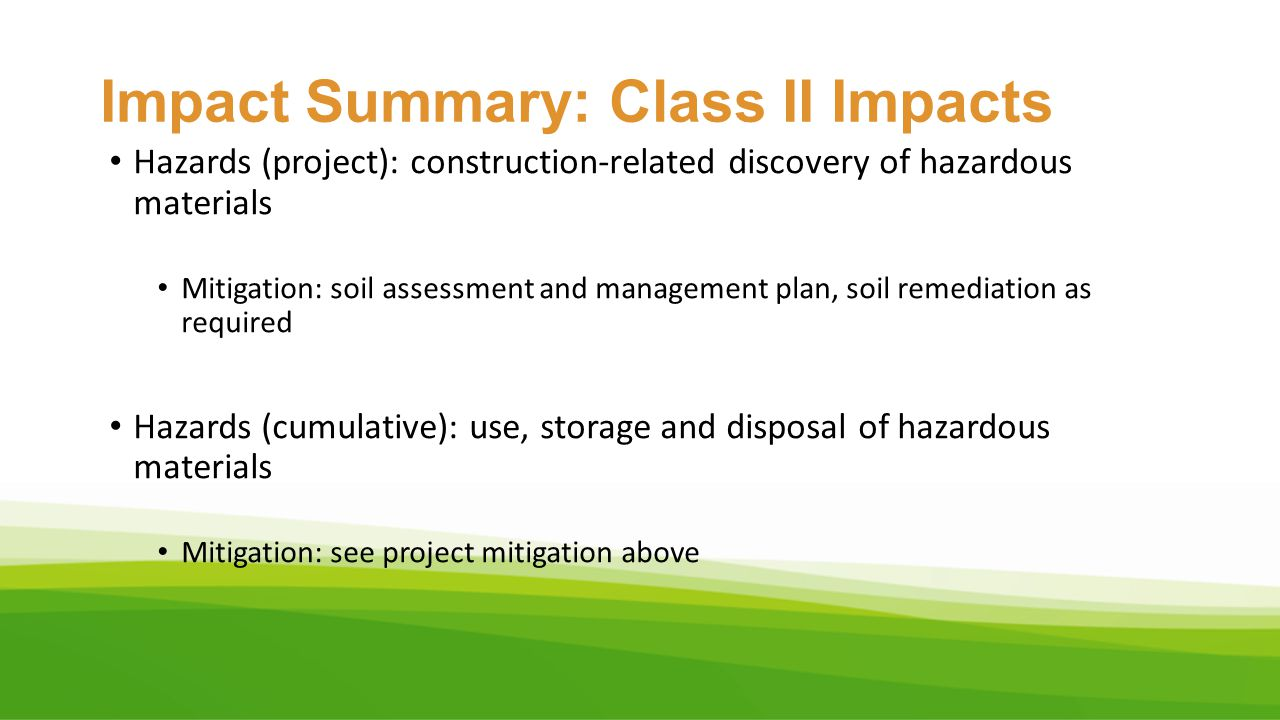 Impact Summary: Class II Impacts Hazards (project): construction-related discovery of hazardous materials Mitigation: soil assessment and management p
