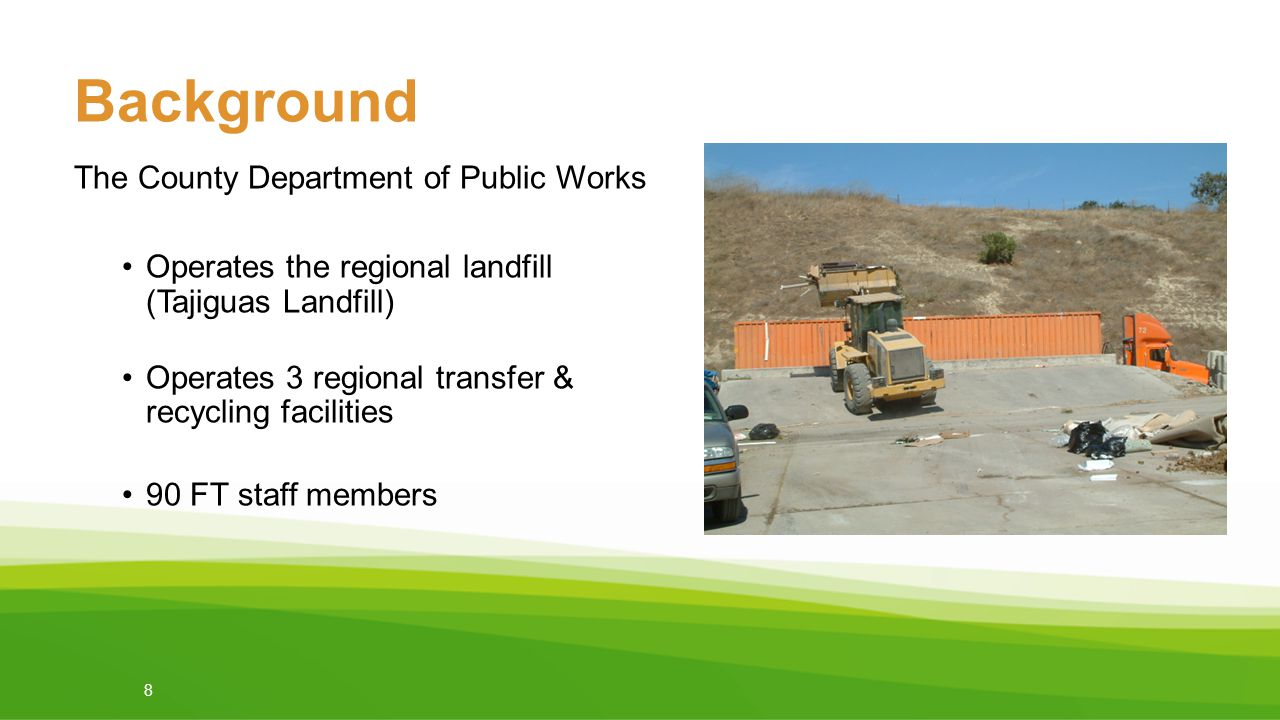 The County Department of Public Works Operates the regional landfill (Tajiguas Landfill) Operates 3 regional transfer & recycling facilities 90 FT sta
