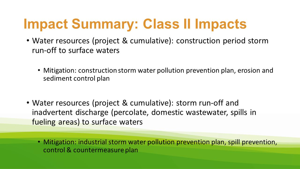 Impact Summary: Class II Impacts Water resources (project & cumulative): construction period storm run-off to surface waters Mitigation: construction