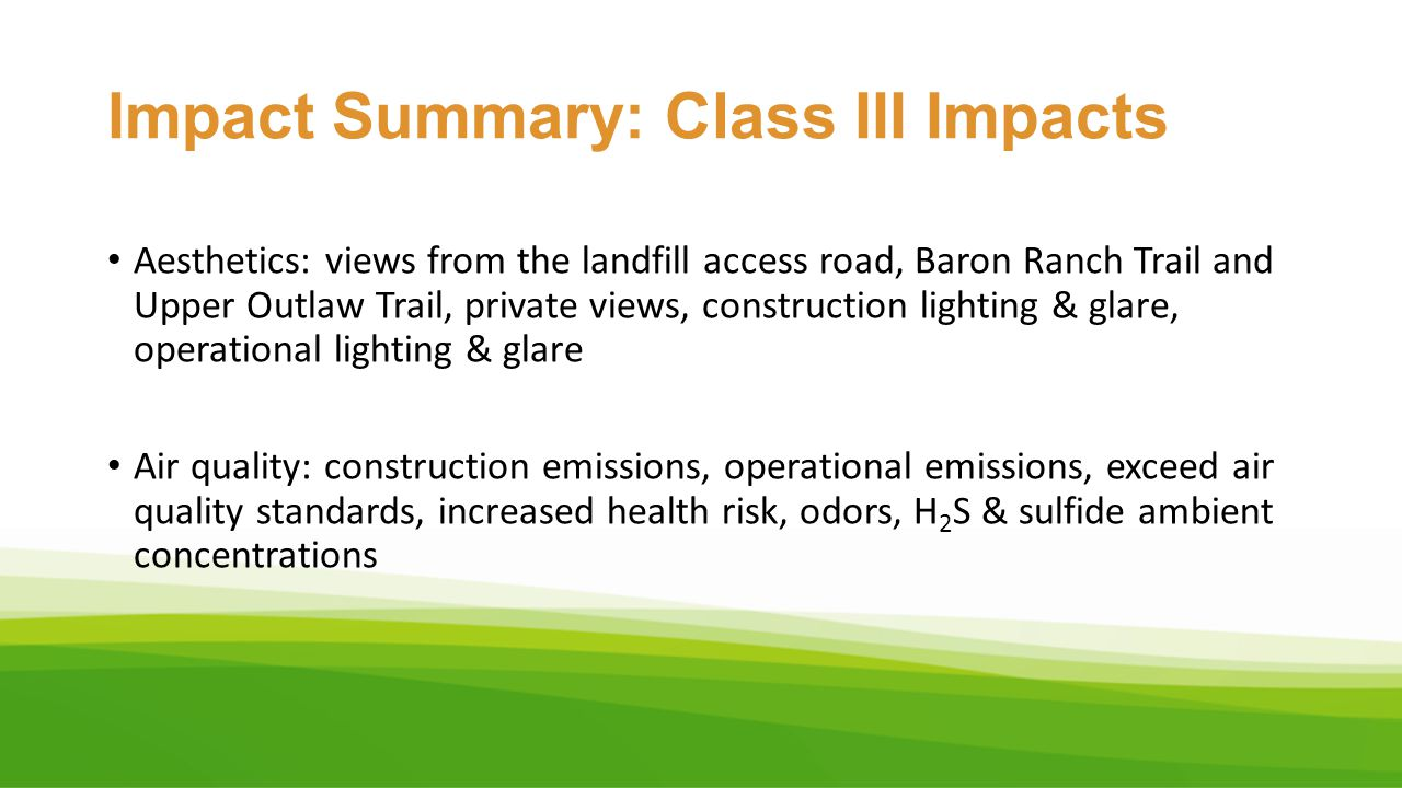 Impact Summary: Class III Impacts Aesthetics: views from the landfill access road, Baron Ranch Trail and Upper Outlaw Trail, private views, constructi