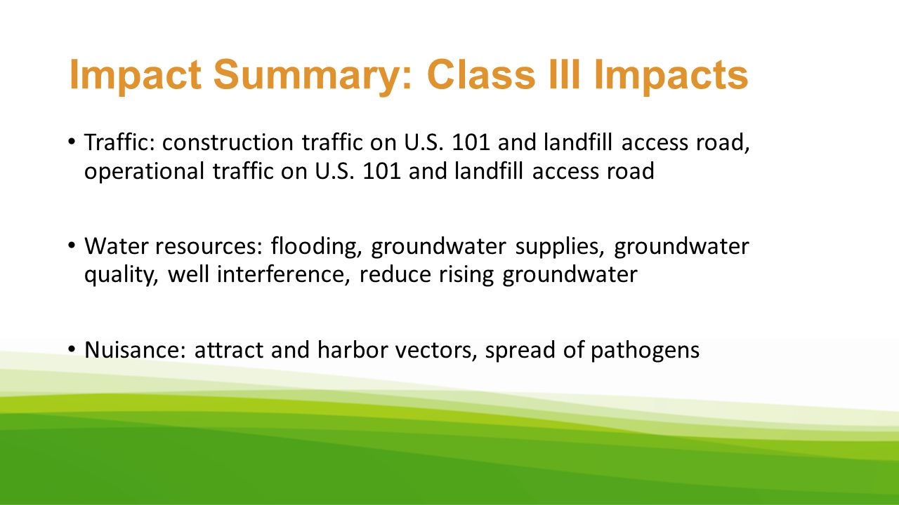 Impact Summary: Class III Impacts Traffic: construction traffic on U.S. 101 and landfill access road, operational traffic on U.S. 101 and landfill acc
