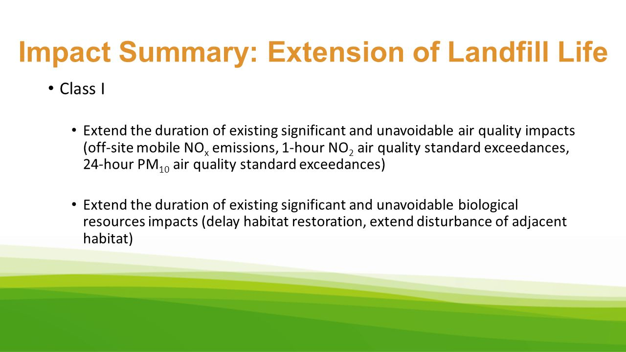 Impact Summary: Extension of Landfill Life Class I Extend the duration of existing significant and unavoidable air quality impacts (off-site mobile NO