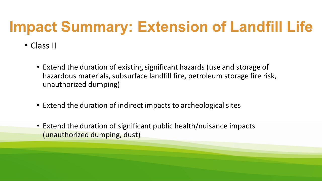 Impact Summary: Extension of Landfill Life Class II Extend the duration of existing significant hazards (use and storage of hazardous materials, subsu