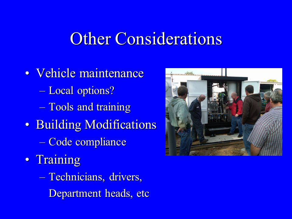 Other Considerations Vehicle maintenanceVehicle maintenance –Local options? –Tools and training Building ModificationsBuilding Modifications –Code com