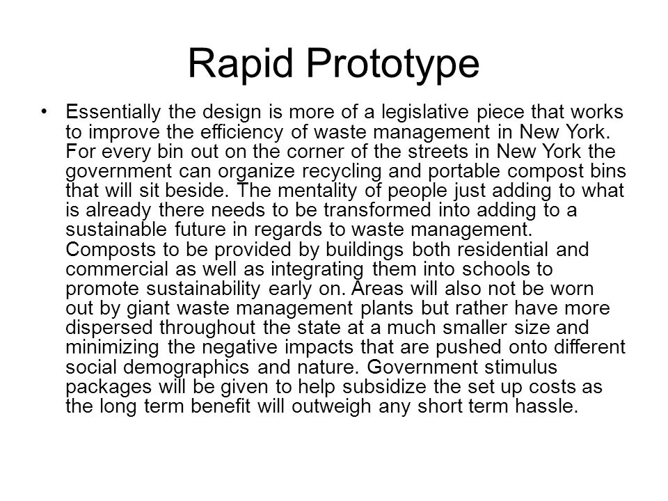 Rapid Prototype Essentially the design is more of a legislative piece that works to improve the efficiency of waste management in New York. For every