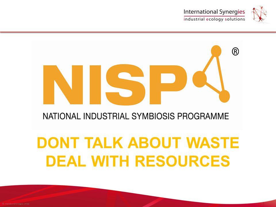 © International Synergies Limited DONT TALK ABOUT WASTE DEAL WITH RESOURCES