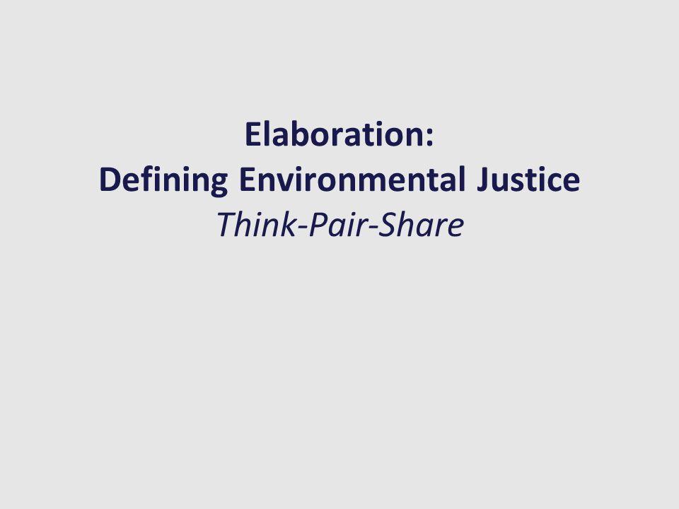 Elaboration: Defining Environmental Justice Think-Pair-Share