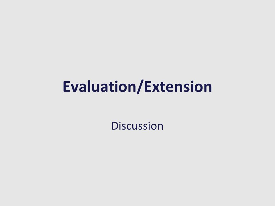 Evaluation/Extension Discussion