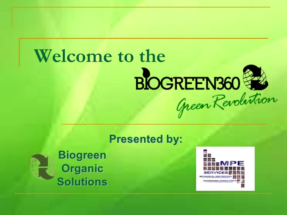 Welcome to the Presented by: Biogreen Organic Solutions