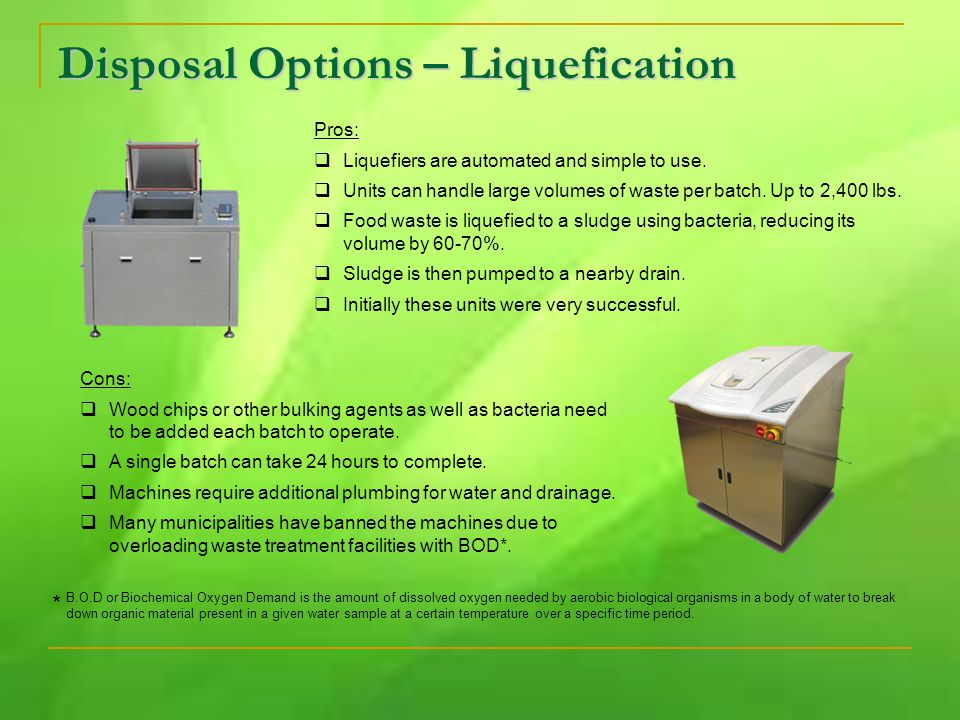 Disposal Options – Liquefication Pros:  Liquefiers are automated and simple to use.