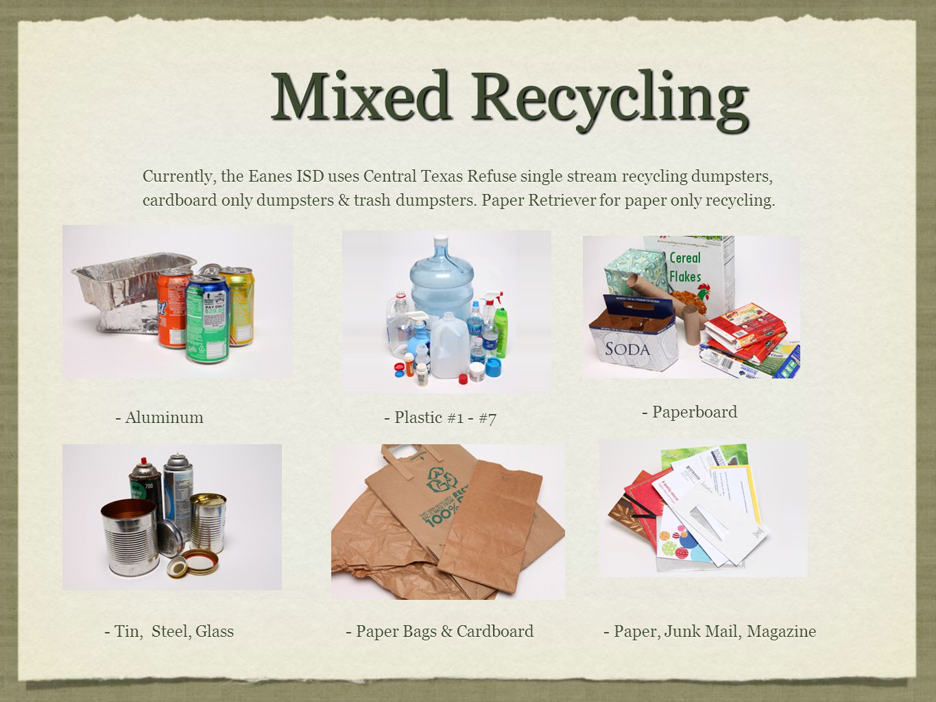 Mixed Recycling Currently, the Eanes ISD uses Central Texas Refuse single stream recycling dumpsters, cardboard only dumpsters & trash dumpsters. Pape