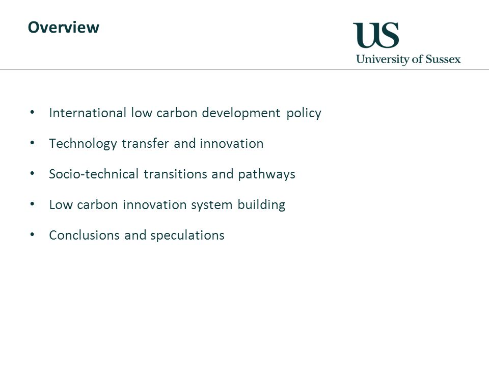 Overview International low carbon development policy Technology transfer and innovation Socio-technical transitions and pathways Low carbon innovation system building Conclusions and speculations