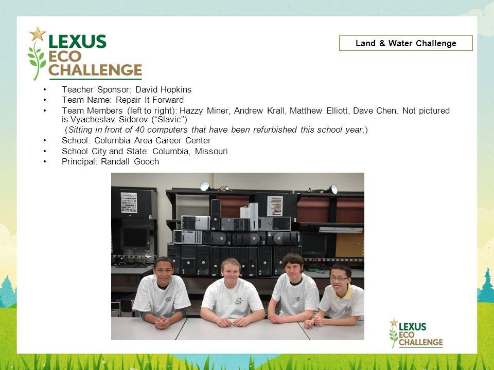 Teacher Sponsor: David Hopkins Team Name: Repair It Forward Team Members (left to right): Hazzy Miner, Andrew Krall, Matthew Elliott, Dave Chen. Not p