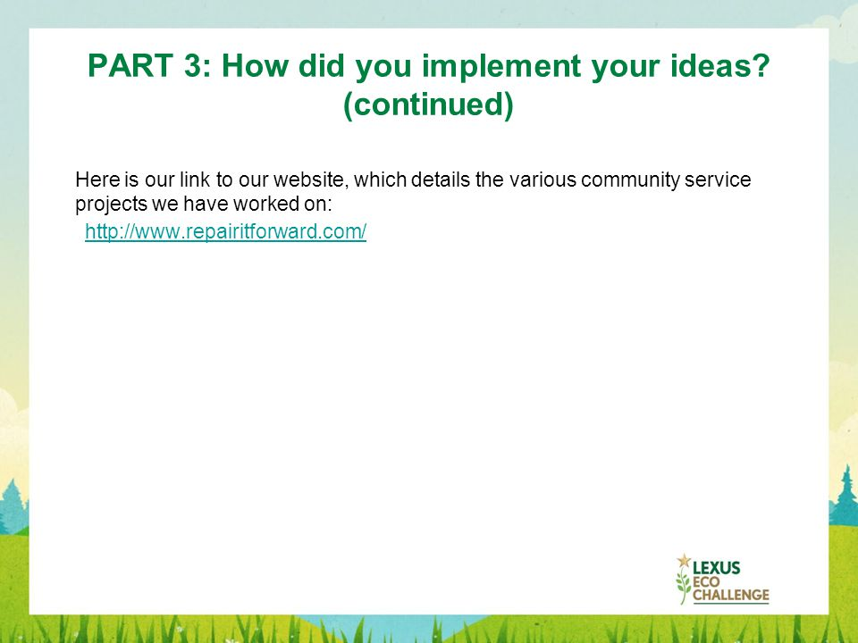 PART 3: How did you implement your ideas? (continued) Here is our link to our website, which details the various community service projects we have wo
