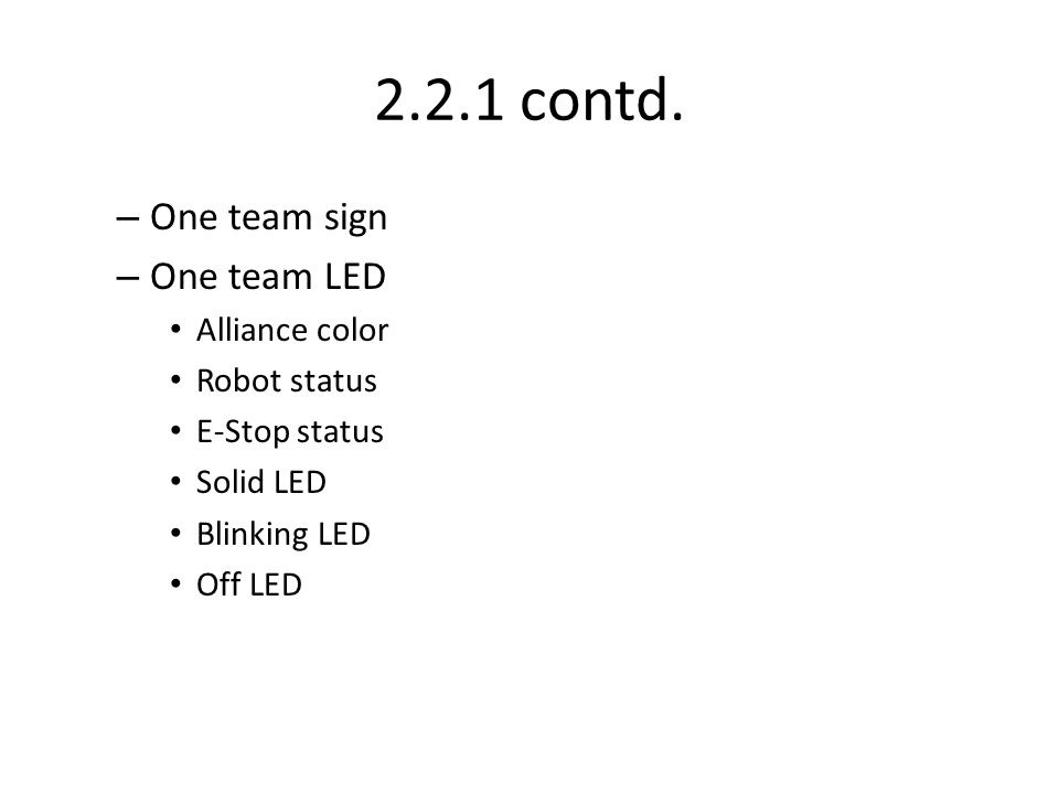 2.2.1 contd. – One team sign – One team LED Alliance color Robot status E-Stop status Solid LED Blinking LED Off LED