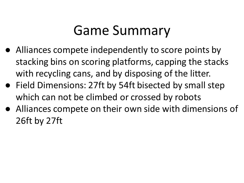 Game Summary ● Alliances compete independently to score points by stacking bins on scoring platforms, capping the stacks with recycling cans, and by disposing of the litter.