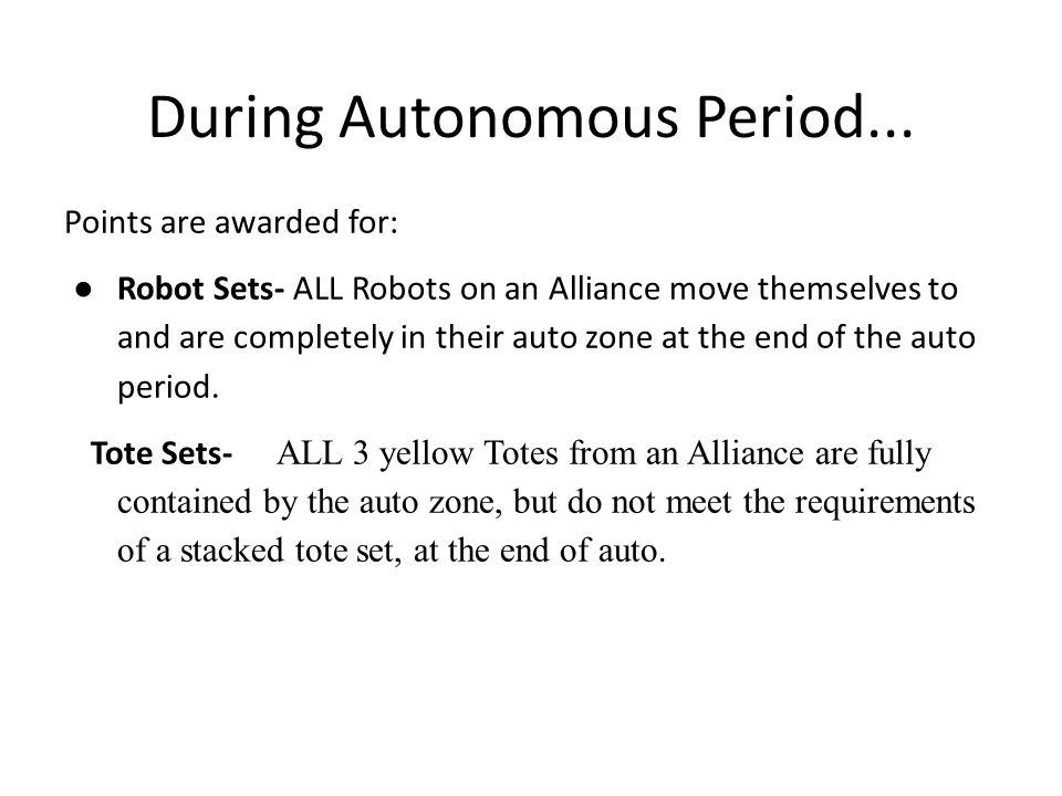 During Autonomous Period... Points are awarded for: ● Robot Sets- ALL Robots on an Alliance move themselves to and are completely in their auto zone a
