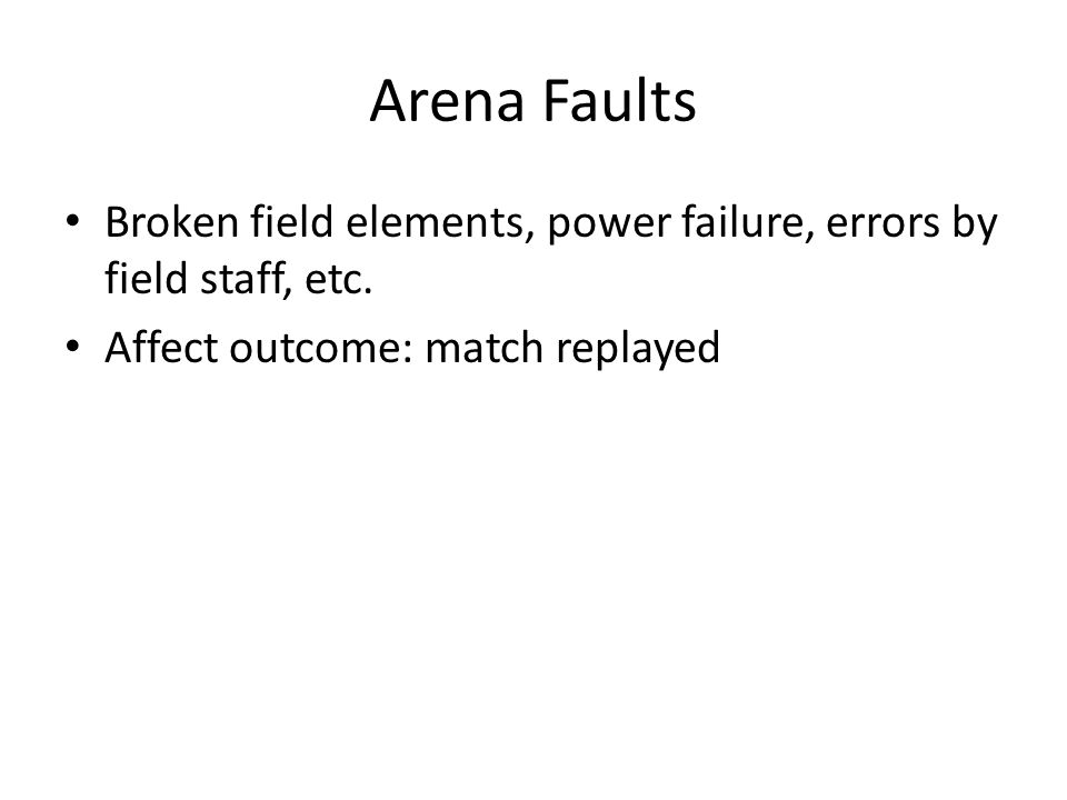 Arena Faults Broken field elements, power failure, errors by field staff, etc.