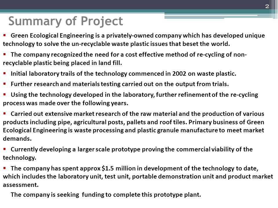 Summary of Project 2  Green Ecological Engineering is a privately-owned company which has developed unique technology to solve the un-recyclable waste plastic issues that beset the world.