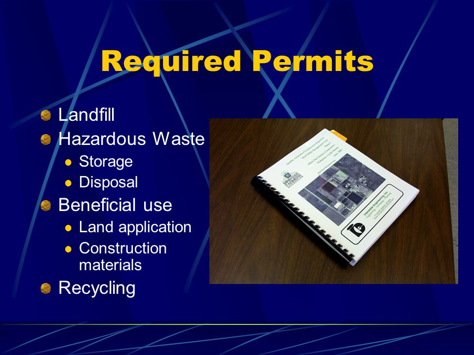 Required Permits Landfill Hazardous Waste Storage Disposal Beneficial use Land application Construction materials Recycling