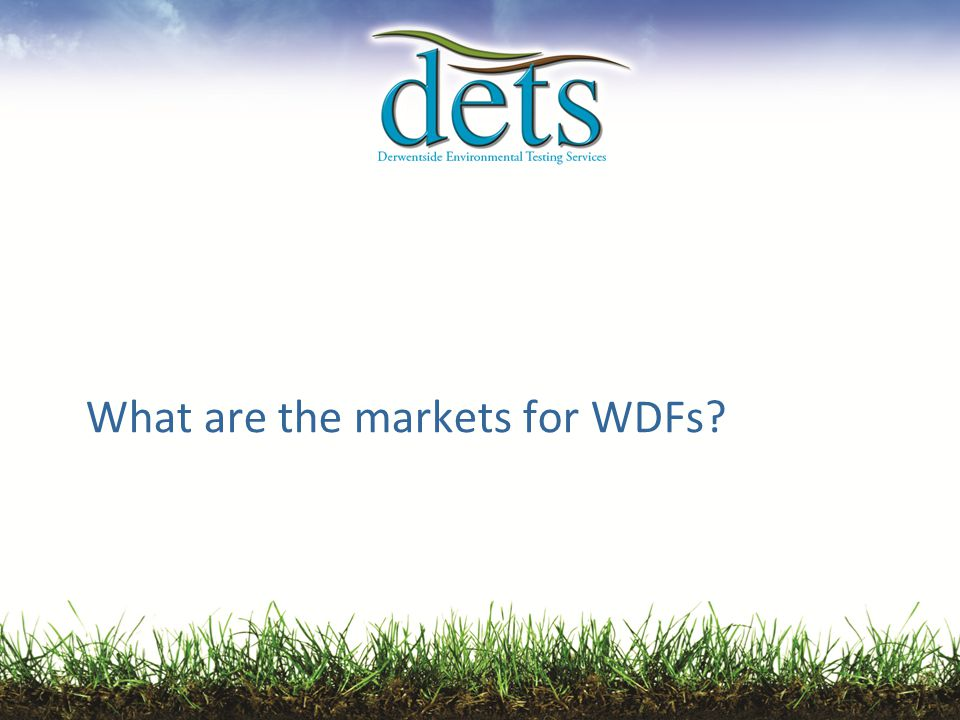 What are the markets for WDFs