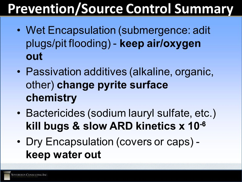 Prevention/Source Control Summary Wet Encapsulation (submergence: adit plugs/pit flooding) - keep air/oxygen out Passivation additives (alkaline, orga