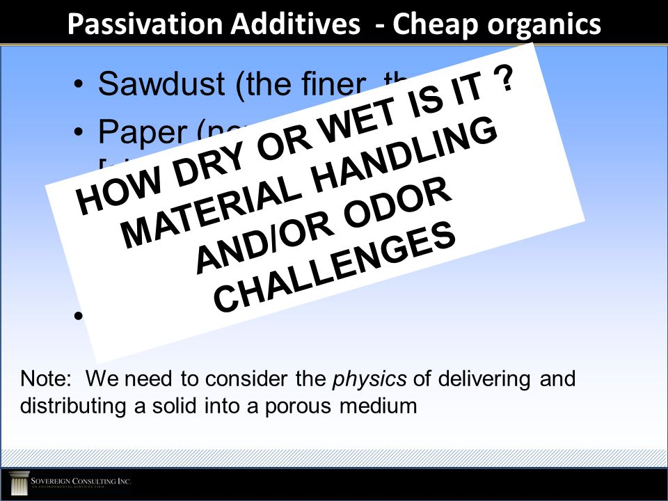 Passivation Additives - Cheap organics Sawdust (the finer, the better) Paper (newsprint, office waste [shredded]) De-inking residue Biosolids Other.