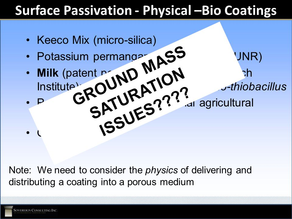 Surface Passivation - Physical –Bio Coatings Keeco Mix (micro-silica) Potassium permanganate (Glen Miller, UNR) Milk (patent pending by Western Resear