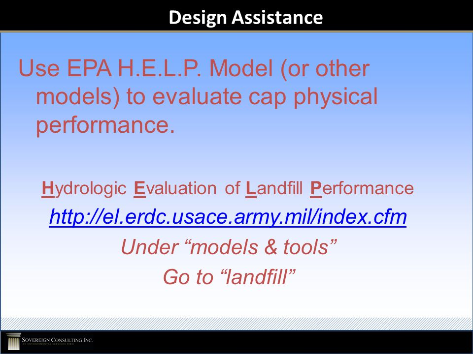 Design Assistance Use EPA H.E.L.P. Model (or other models) to evaluate cap physical performance.