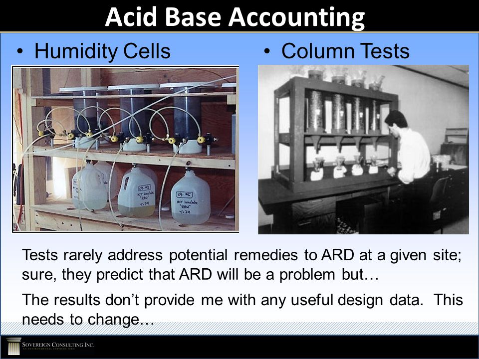 Acid Base Accounting Humidity CellsColumn Tests The results don't provide me with any useful design data. This needs to change… Tests rarely address p