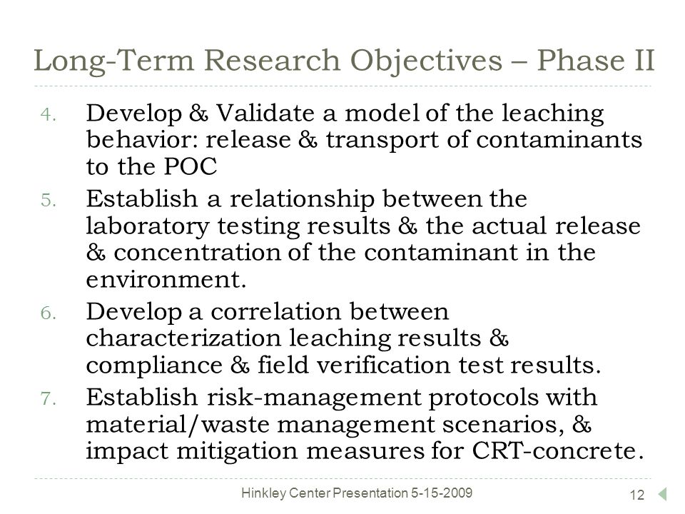 12 Long-Term Research Objectives – Phase II 4. Develop & Validate a model of the leaching behavior: release & transport of contaminants to the POC 5.