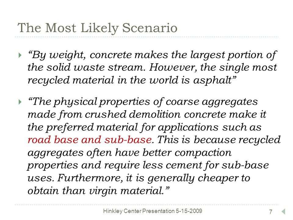The Most Likely Scenario  By weight, concrete makes the largest portion of the solid waste stream.