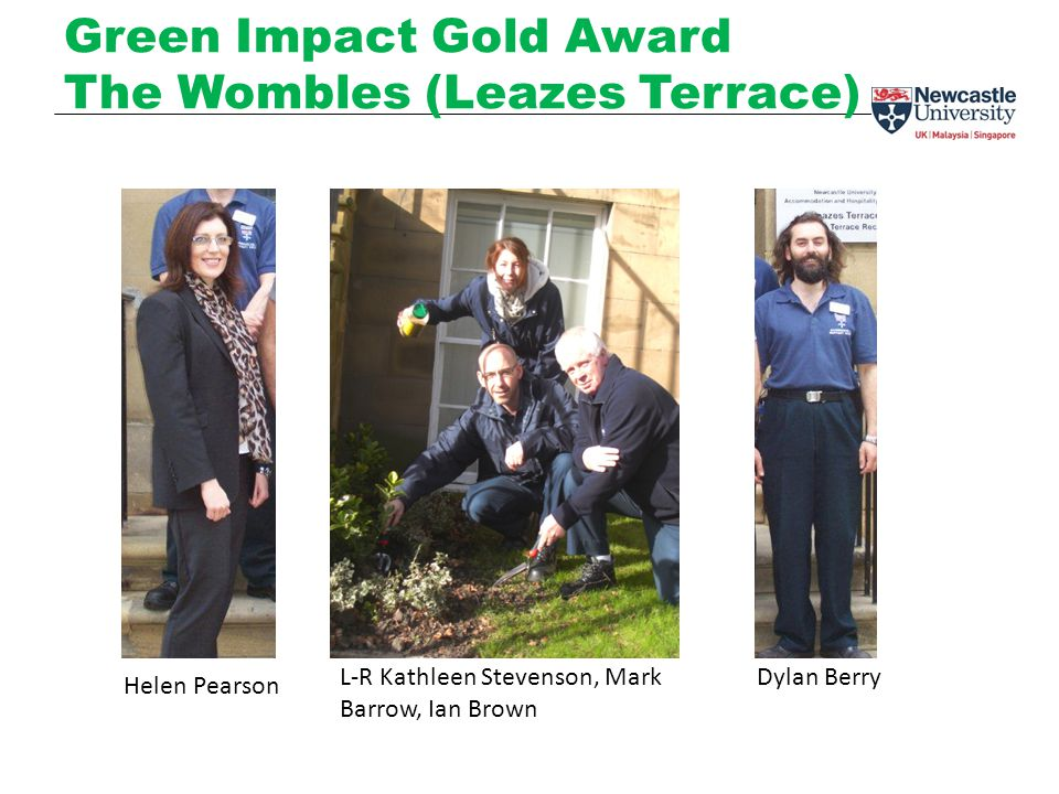 Green Impact Gold Award The Wombles (Leazes Terrace) L-R Kathleen Stevenson, Mark Barrow, Ian Brown Helen Pearson Dylan Berry