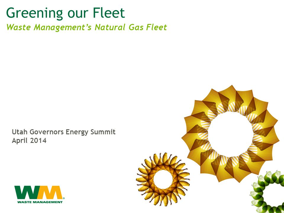 Greening our Fleet Utah Governors Energy Summit April 2014 Waste Management's Natural Gas Fleet