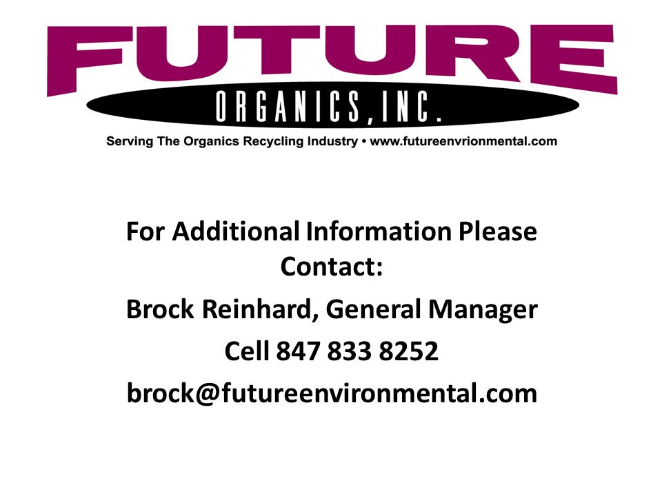 For Additional Information Please Contact: Brock Reinhard, General Manager Cell 847 833 8252 brock@futureenvironmental.com