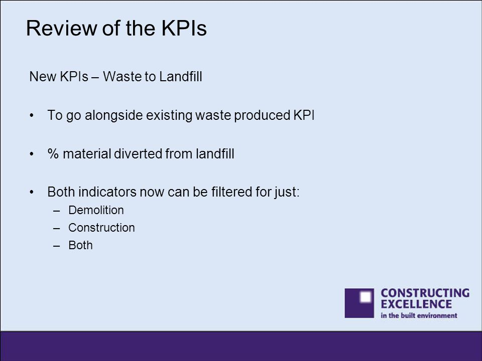 Review of the KPIs New KPIs – Responsible Sourcing Part of Strategy for Sustainable Construction Strategy % of material used secured under schemes that are recognised for responsible sourcing