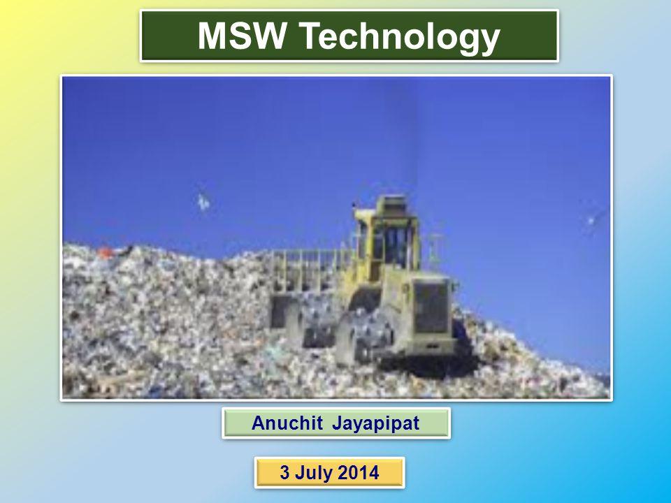 Anuchit Jayapipat 3 July 2014 MSW Technology Anuchit Jayapipat 3 July 2014