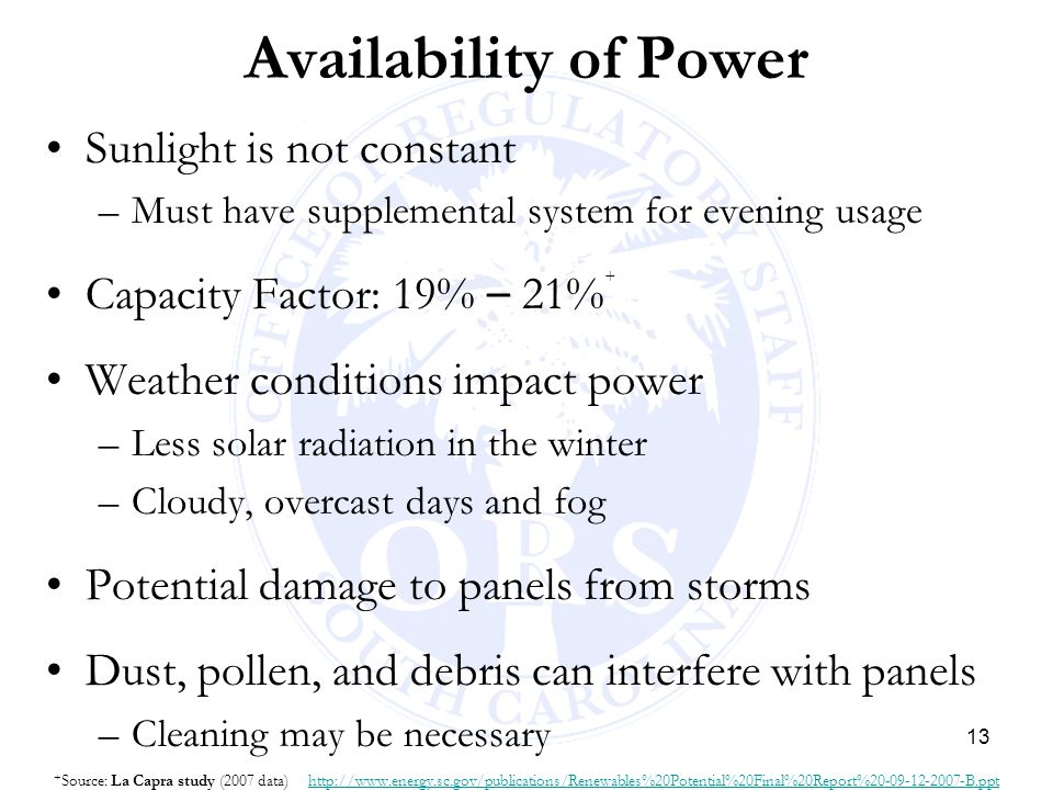 13 Availability of Power Sunlight is not constant –Must have supplemental system for evening usage Capacity Factor: 19% – 21% + Weather conditions imp