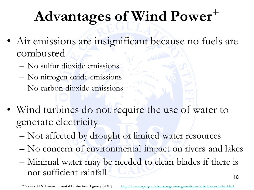 18 Advantages of Wind Power + Air emissions are insignificant because no fuels are combusted –No sulfur dioxide emissions –No nitrogen oxide emissions