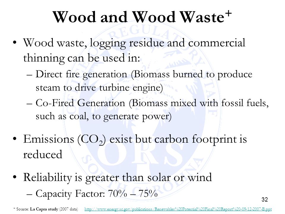32 Wood and Wood Waste + Wood waste, logging residue and commercial thinning can be used in: –Direct fire generation (Biomass burned to produce steam