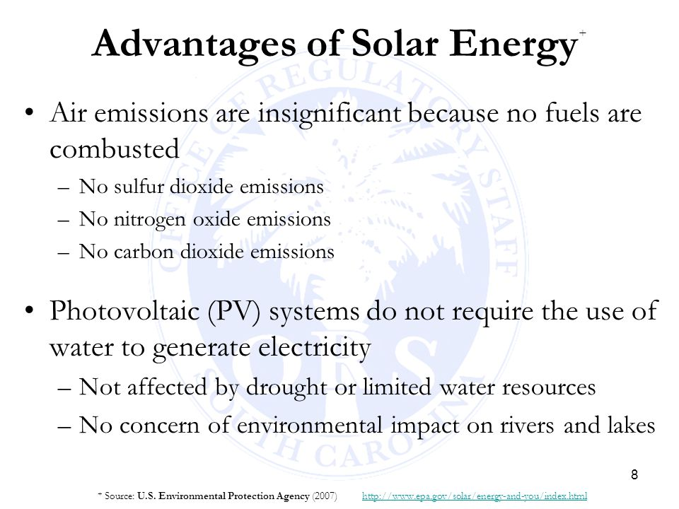 8 Advantages of Solar Energy + Air emissions are insignificant because no fuels are combusted –No sulfur dioxide emissions –No nitrogen oxide emission