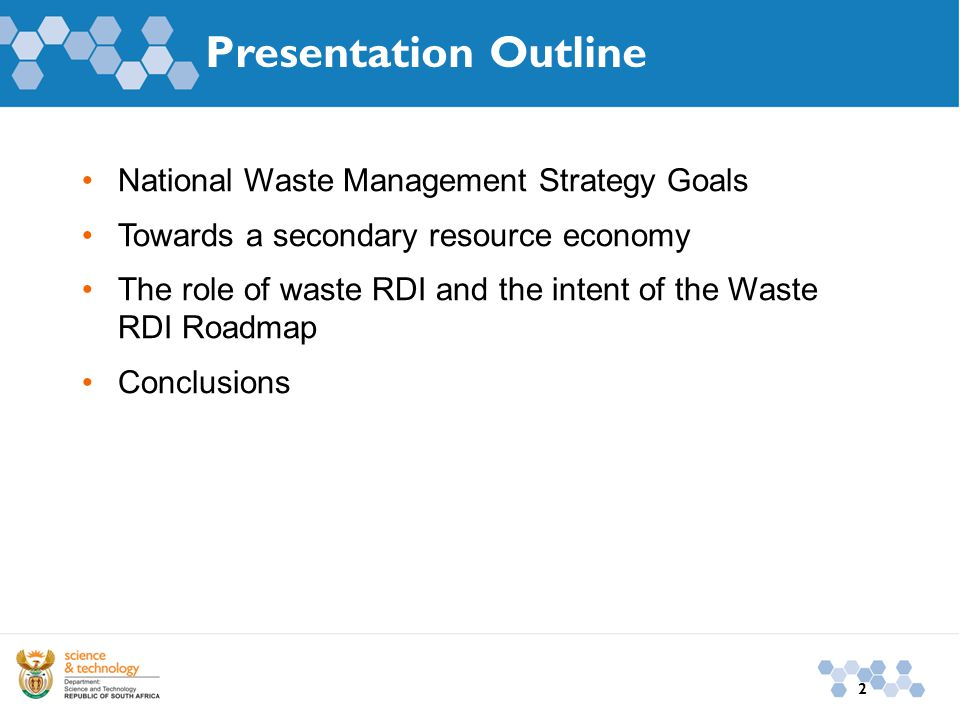 2 Presentation Outline National Waste Management Strategy Goals Towards a secondary resource economy The role of waste RDI and the intent of the Waste RDI Roadmap Conclusions