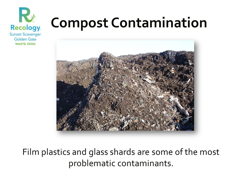 Compost Contamination Film plastics and glass shards are some of the most problematic contaminants.