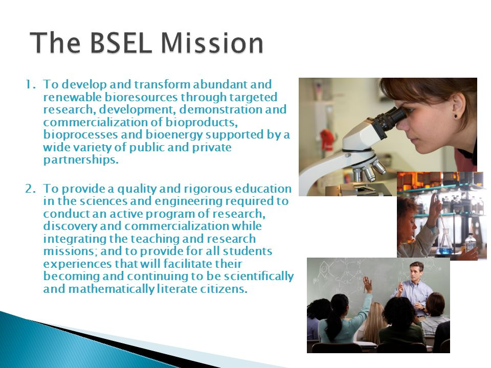 1.To develop and transform abundant and renewable bioresources through targeted research, development, demonstration and commercialization of bioproducts, bioprocesses and bioenergy supported by a wide variety of public and private partnerships.