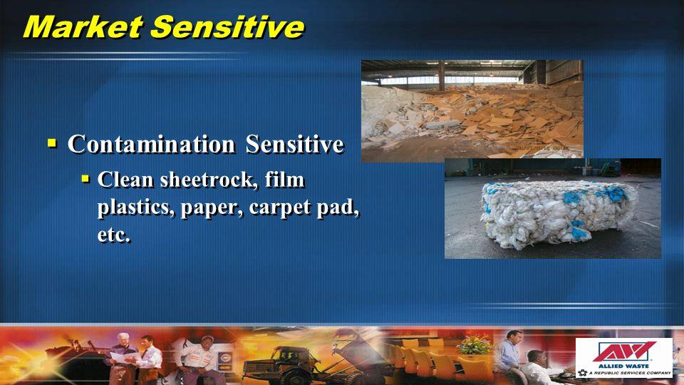 Market Sensitive  Contamination Sensitive  Clean sheetrock, film plastics, paper, carpet pad, etc.