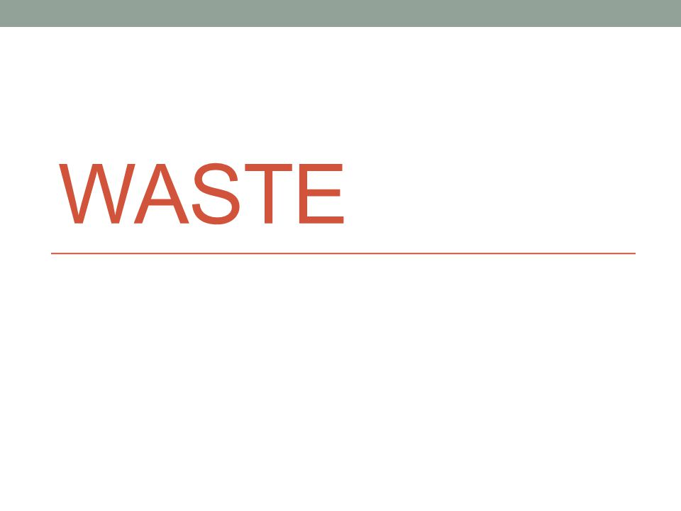 The Generation of Waste Solid waste is any discarded solid material, such as garbage, refuse, or sludge s.